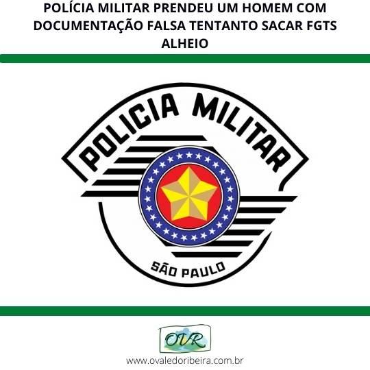 POLÍCIA MILITAR PRENDEU UM HOMEM COM DOCUMENTAÇÃO FALSA TENTANTO SACAR FGTS ALHEIO