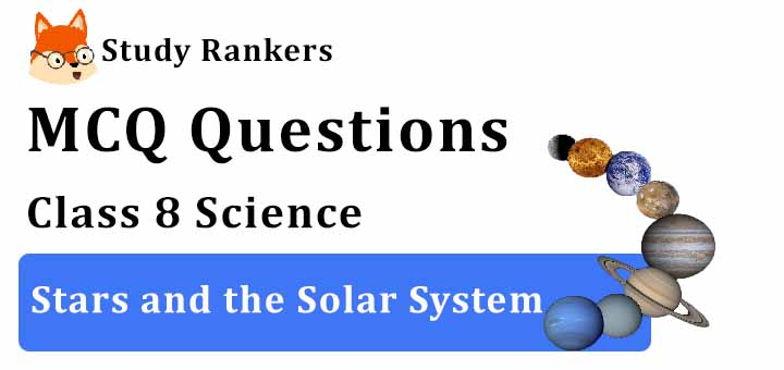 MCQ Questions for Class 8 Science: Ch 17 Stars and the Solar System