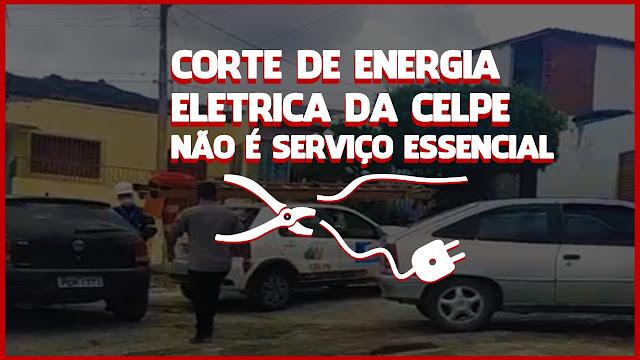CORTE DE ENERGIA ELETRICA DA CELPE NÃO É SERVIÇO ESSENCIAL
