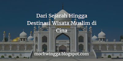 Dari Sejarah Hingga Destinasi Wisata Muslim di Cina