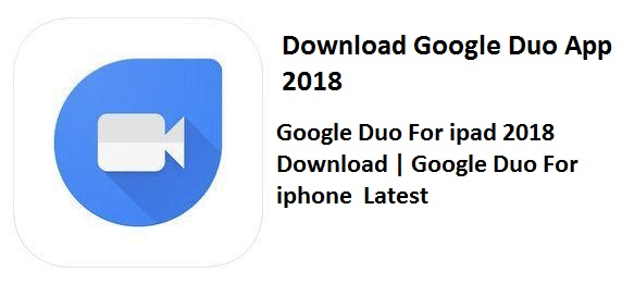 Google Duo For ipad 2018 Download | Google Duo For iphone  Latest