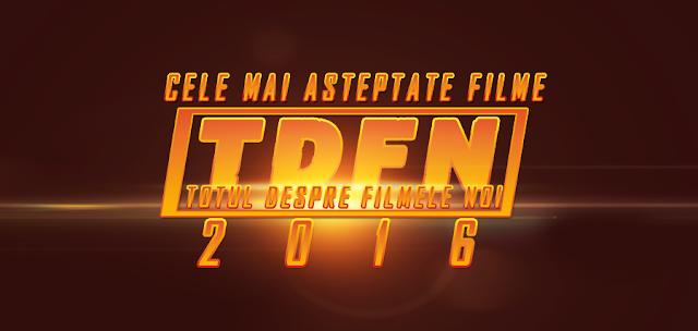 TDFN Prezintă: Topul celor mai aşteptate FILME din 2016