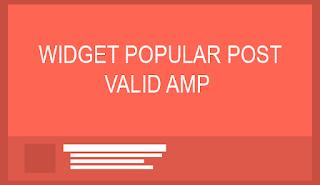 Cara Membuat Widget Popular Post Valid AMP