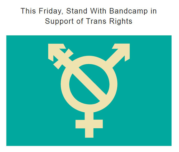 BANDCAMP Will Donate 100% of Sales to The Transgender Law Center This Friday, Aug 4th- I Invite All Bandcamp Artists To Double Down This Friday
