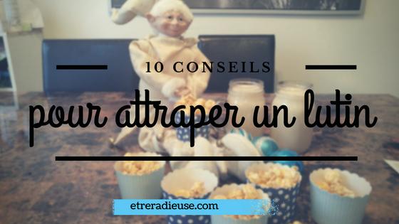 10 conseils pour attraper un lutin - #ElfOnTheShelf