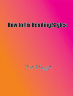 How to Fix Heading Styles For Your Blogger Blog (H1, H2, H3, H4, H5, H6) And Rank Better