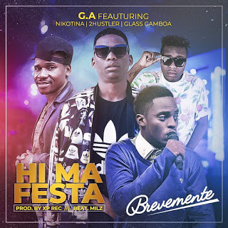 BAIXAR MP3 || G.A - Hi Ma Festa Feat Nikotina Kf, Glass Gamboa & 2 Hustler (2018) [Baixe Novidades Aqui]