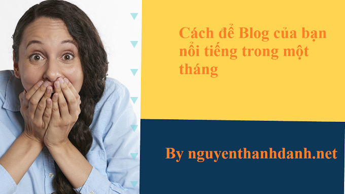 Cách để Blog của bạn nổi tiếng trong một tháng