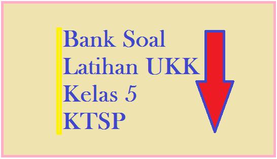 Pada postingan ini memuat berbagai macam soal soal ulangan kelas  Soal Soal UKK / UAS KTSP Kelas 5 Semester 2