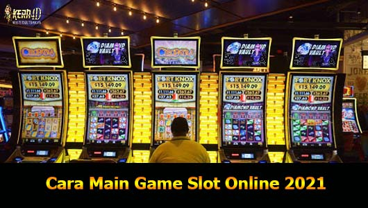 Cara Main Game Slot Online 2021