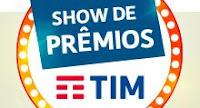 Show de Prêmios TIM showdepremiostim.com.br/promocao