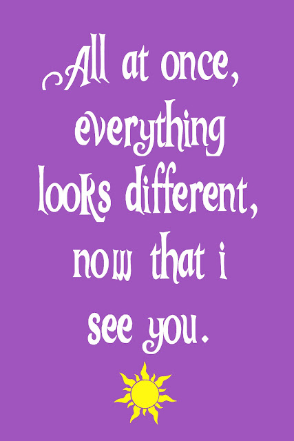 """FREE PRINTABLE """"All at once, everything looks different, now that I see you."""" -Tangled"""