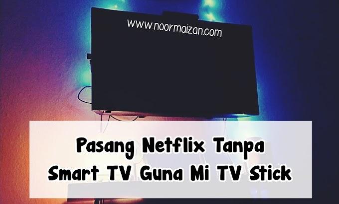 Pasang Netflix Tanpa Smart TV Guna Mi TV Stick
