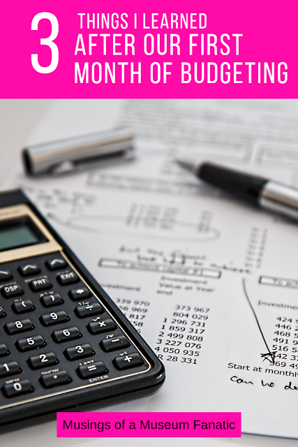 3 Things I Learned After Our First Month of Budgeting by Musings of a Museum Fanatic #budget #budgeting #finances