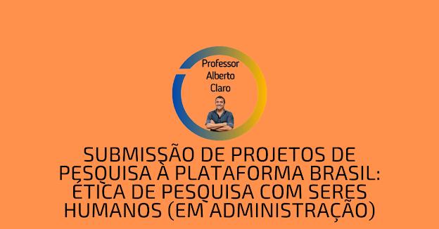Submissão de Projetos de Pesquisa à Plataforma Brasil: Ética de Pesquisa com Seres Humanos (em Administração)