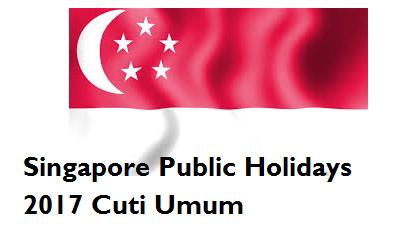 Singapore Public Holidays 2017 Cuti Umum