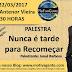 """Palestra """"Nunca é Tarde para Recomeçar"""" irá motivar a Escola Antenor Vieira hoje quarta-feira dia (22)"""