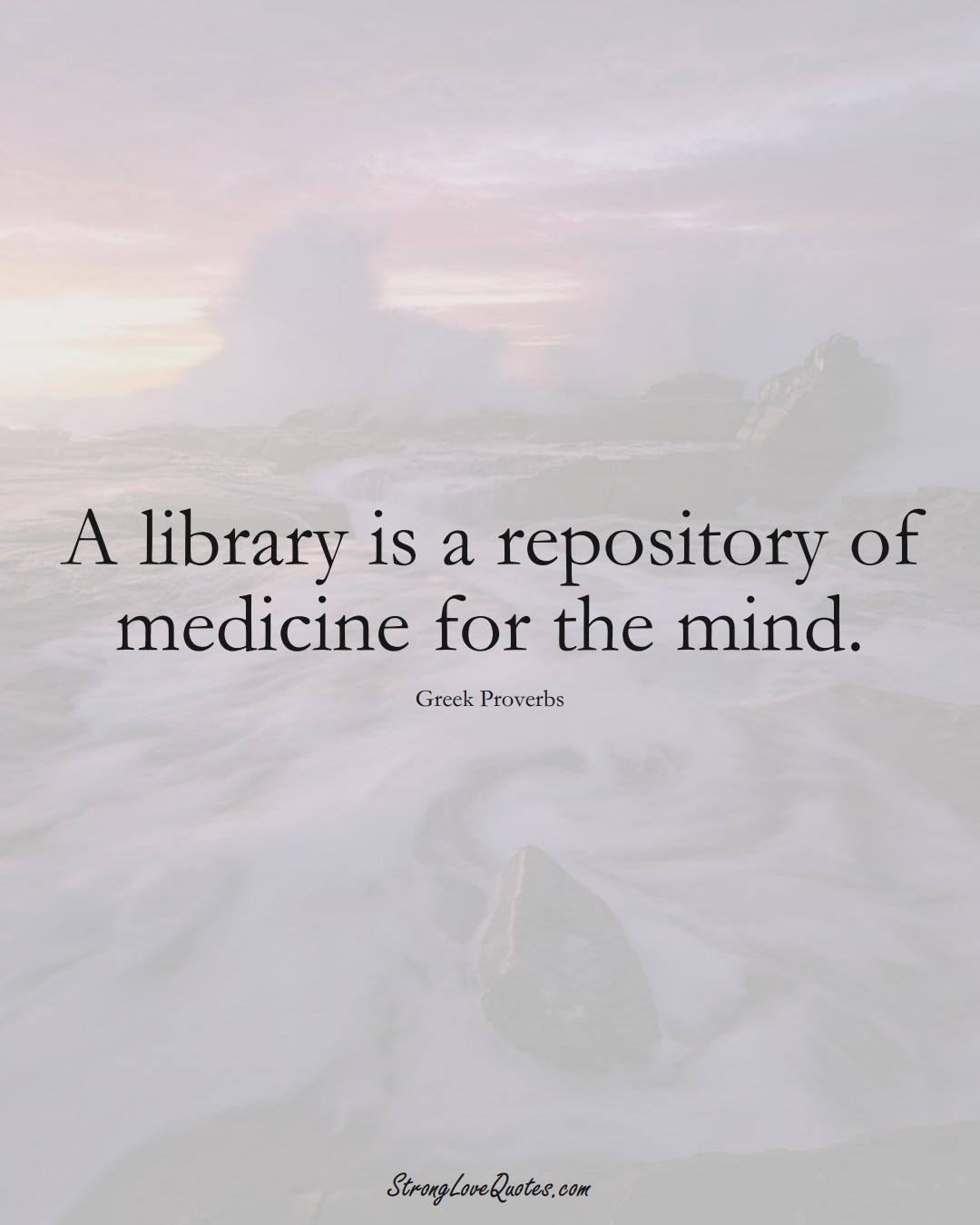 A library is a repository of medicine for the mind. (Greek Sayings);  #EuropeanSayings