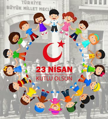 23 Nisan Ulusal Egemenlik ve Çocuk Bayramımız Kutlu Olsun...