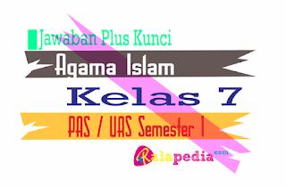 Soal Latihan PAS UAS PAI Agama Islam Kelas 7 Semester 1 Lengkap Kunci Jawaban