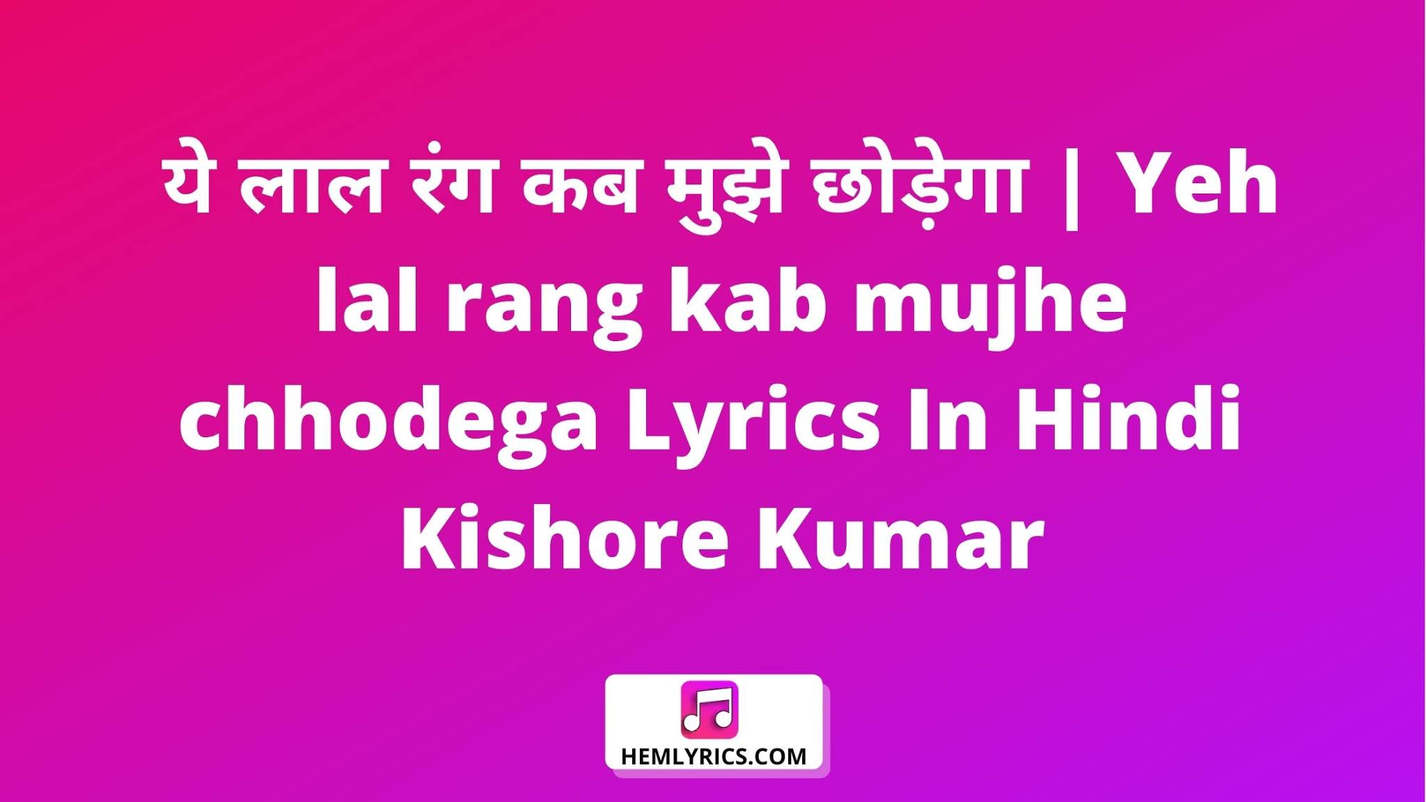 ये लाल रंग कब मुझे छोड़ेगा | Yeh lal rang kab mujhe chhodega Lyrics In Hindi And English - Kishore Kumar