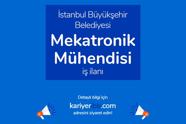 İstanbul Büyükşehir Belediyesi, mekatronik mühendisi alımı yapacak. Kariyer İBB iş ilanı şartları neler? Detaylar kariyeribb.com'da!