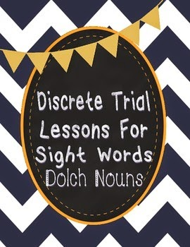 https://www.teacherspayteachers.com/Product/Discrete-Trial-Lessons-for-Sight-Words-Dolch-Nouns-1157917