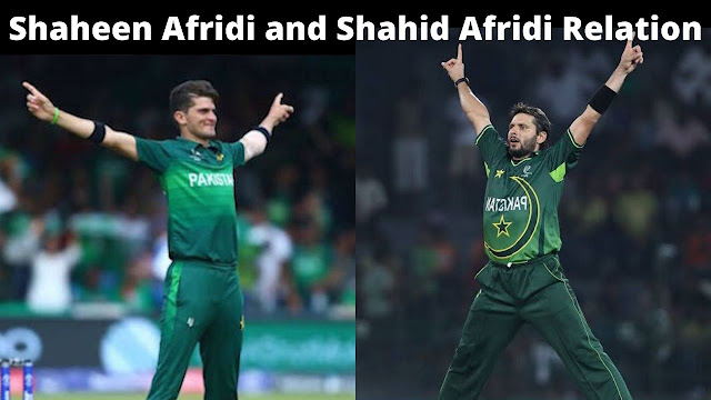 Shaheen Afridi and Shahid Afridi Relation.