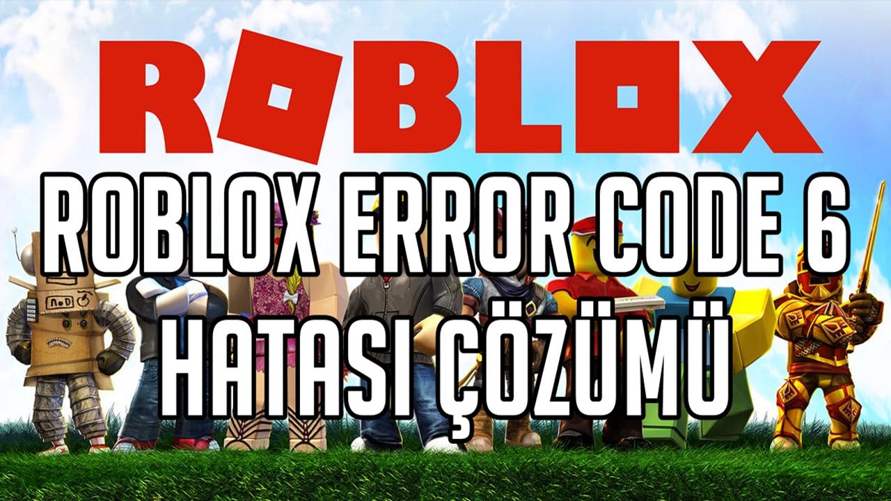 ROBLOX Error Code 6 Hatası Çözüm