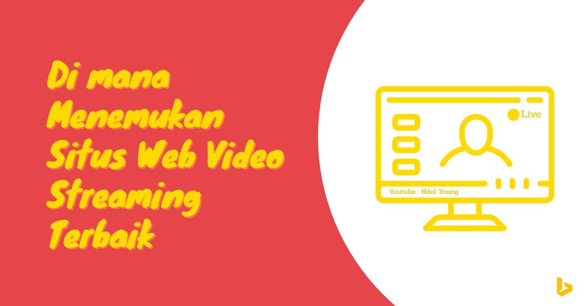 Di mana Menemukan Situs Web Video Streaming Terbaik - carijejak.com