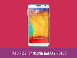 Cara Hard Reset Samsung Note 3