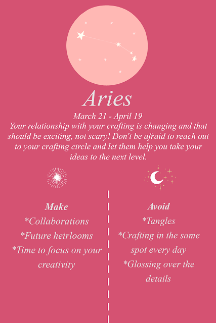 Aries. Your relationship with your crafting is changing and that should be exciting, not scary! Don't be afraid to reach out to your crafting circle and let them help you take your ideas to the next level.