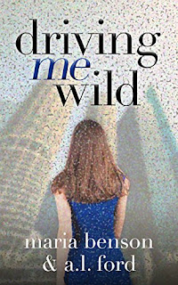 Driving Me Wild A Novel - a New Adult Romance by A.L. Ford and Maria Benson