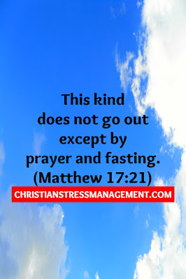 """This kind does not go out except by prayer and fasting."" (Matthew 17:21)"
