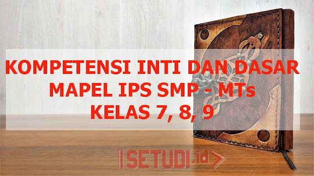 Kompetensi Inti dan Kompetensi Dasar (KI-KD) Mapel IPS/Ilmu Pengetahuan Sosial Kelas 7,8, 9 Semester 1 dan Semester 2