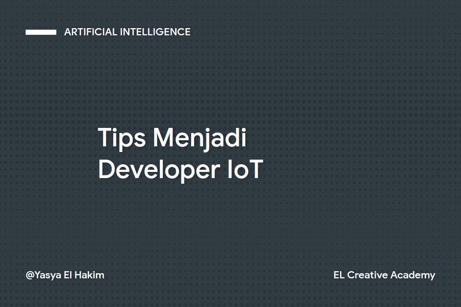 Tips untuk Menjadi Developer IoT (Internet of Things) Menurut Banyak Ahli