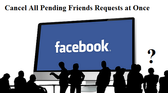 Cancel All Pending Friends Requests