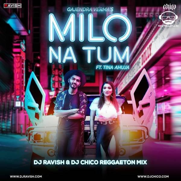 Gajendra Verma - Milo Na Tum - DJ Ravish & DJ Chico Reggaeton Mix