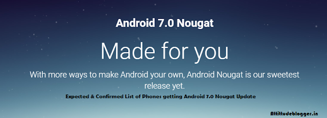 Expected & Confirmed List of Phones getting Android 7.0 Nougat Update