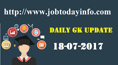 Daily GK Update 18th July 2017, Important Current Affairs