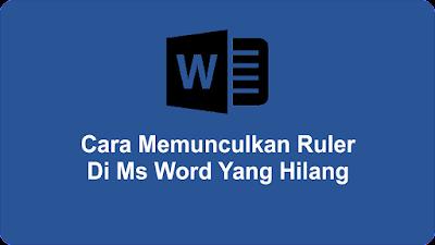 Cara Memunculkan Ruler Di Ms Word Yang Hilang