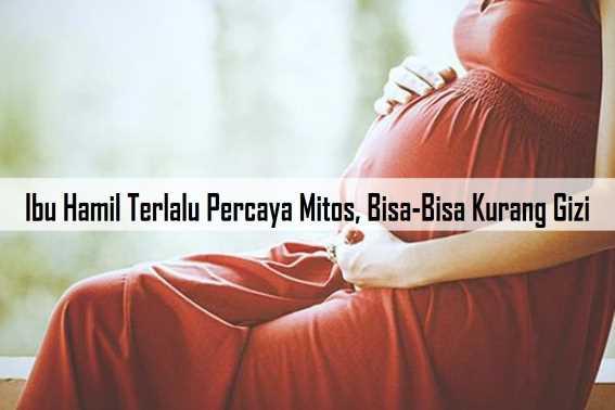 Ibu Hamil Terlalu Percaya Mitos, Bisa-Bisa Kurang Gizi