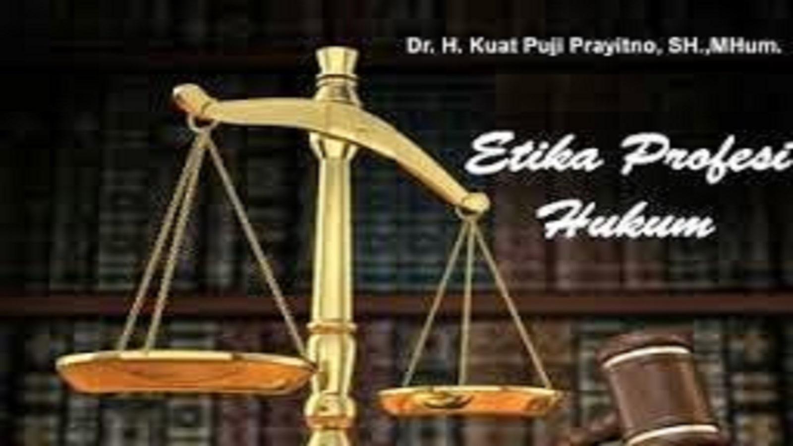 Etika Profesi Hukum di Era Perubahan