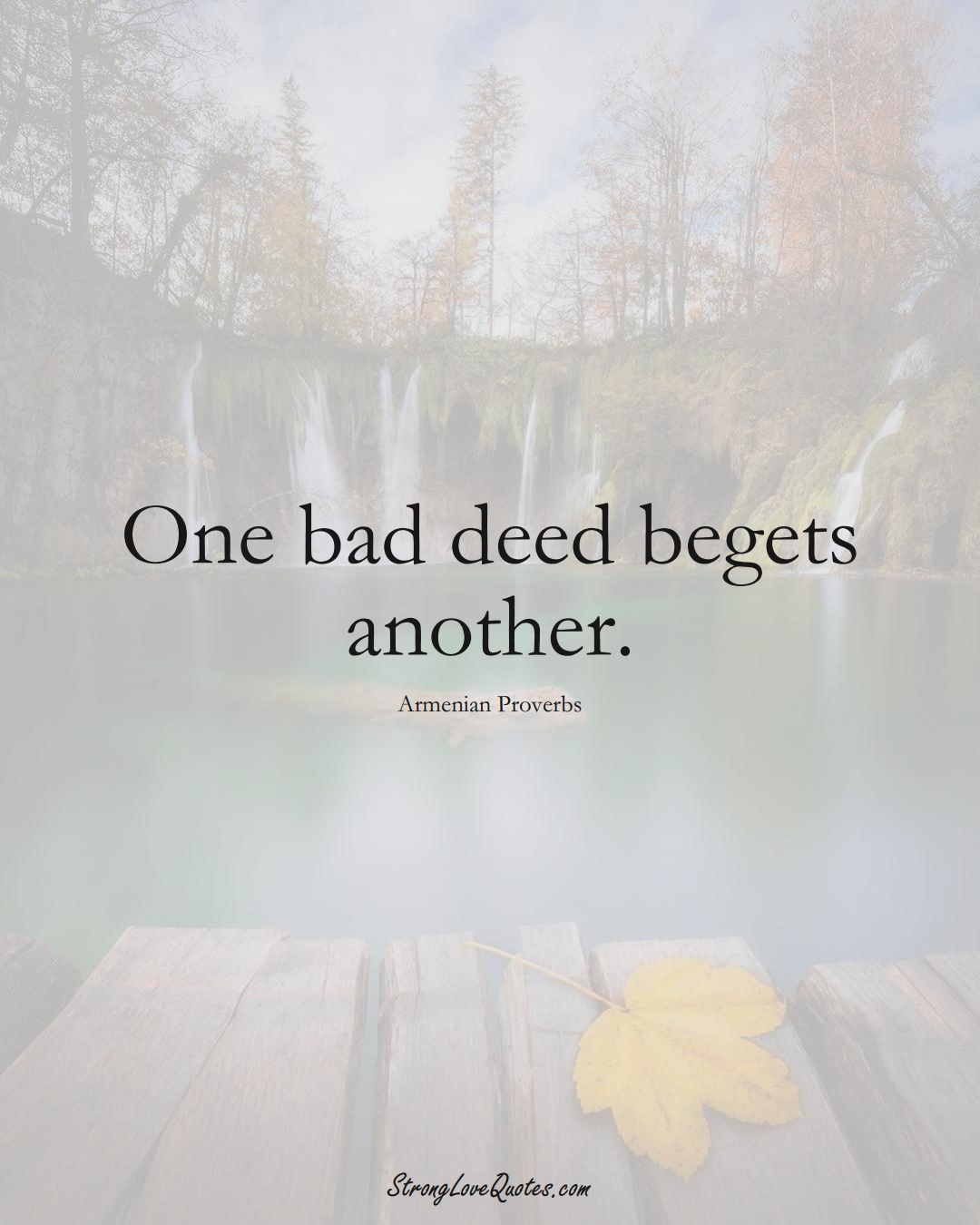 One bad deed begets another. (Armenian Sayings);  #AsianSayings