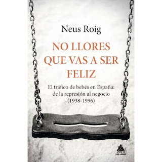 https://www.casadellibro.com/libro-no-llores-que-vas-a-ser-feliz-el-trafico-de-bebes-en-espana-de-la-represion-al-negocio-1936-1966/9788416222667/7182571