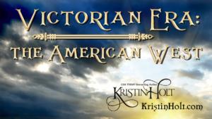 Kristin Holt   Victorian Era: The American West