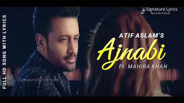 Ajnabi Lyrics - Atif Aslam Ft. Mahira Khan