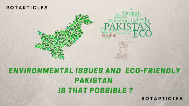 Environmental Issues And Eco-Friendly Pakistan