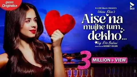 Aise Na Mujhe Tum Dekho Lyrics in Hindi | Ishaan Khan