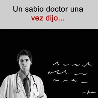 Un sabio doctor una vez dijo ...